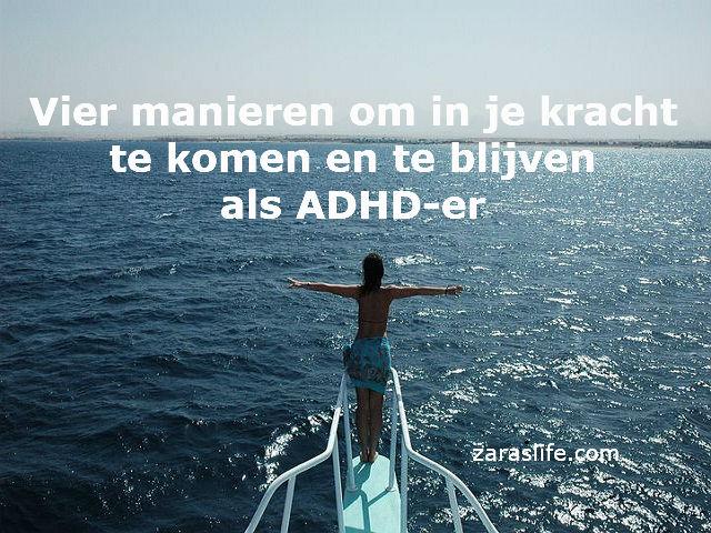 Hoe kom je in je kracht als ADHD-er? Vier manieren