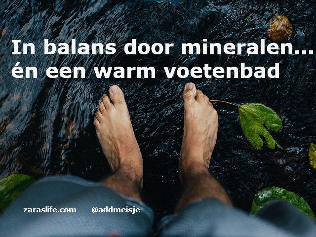 In balans door mineralen... én een warm voetenbad