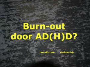 Burn-out door AD(H)D?