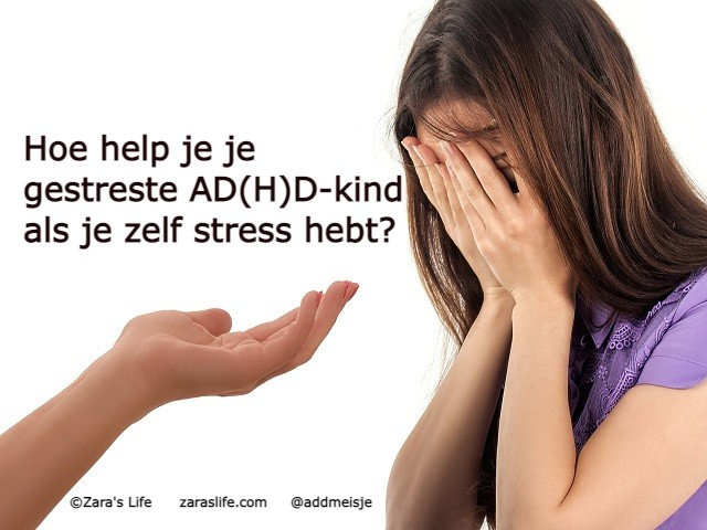 Hoe help je je gestreste AD(H)D-kind als je zelf stress hebt?
